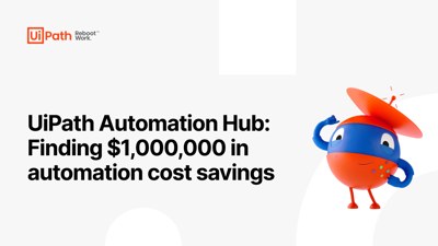 UiPath Automation Hub: Finding $1,000,000 in automation cost savings