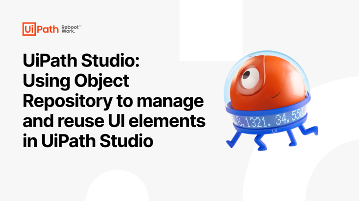 UiPath Studio: Using Object Repository to manage and reuse UI elements in UiPath Studio