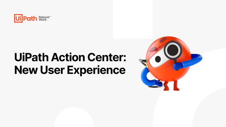 UiPath Action Center New User Experience
