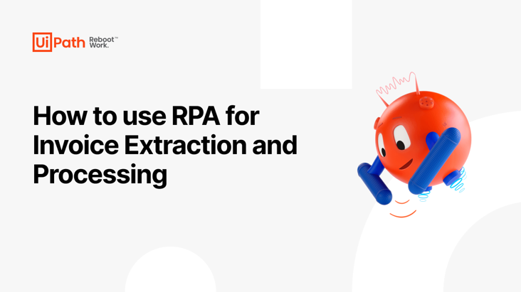 How to use RPA for Invoice Extraction and Processing