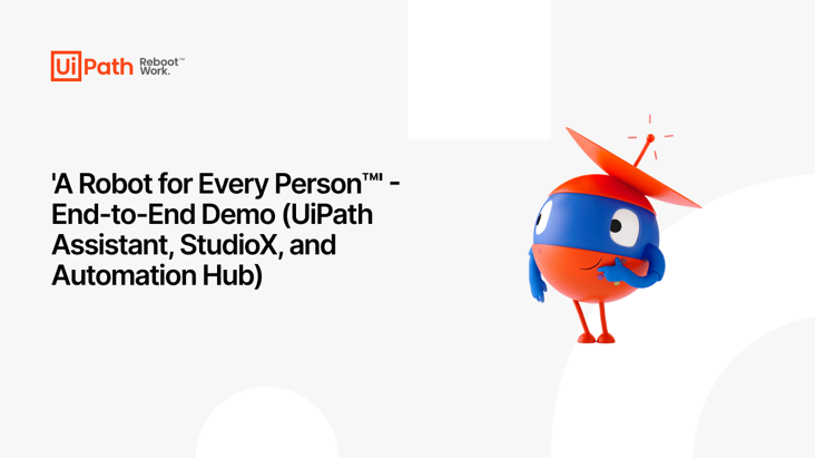 'A Robot for Every Person™' - End-to-End Demo (UiPath Assistant, StudioX, and Automation Hub)