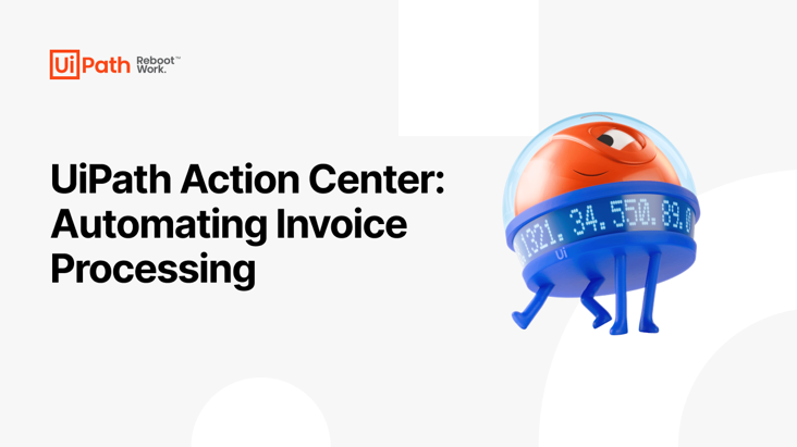 Automating Invoice Processing with UiPath Action Center