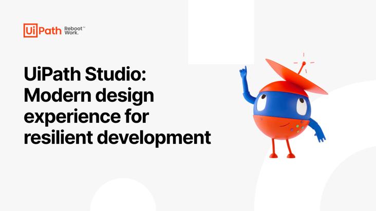 UiPath Studio: Modern design experience for resilient development