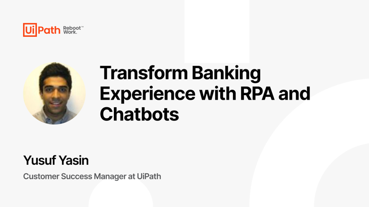 Transform Banking Experience with RPA and Chatbots
