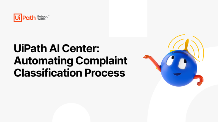 UiPath AI Center: Automating Complaint Classification Process