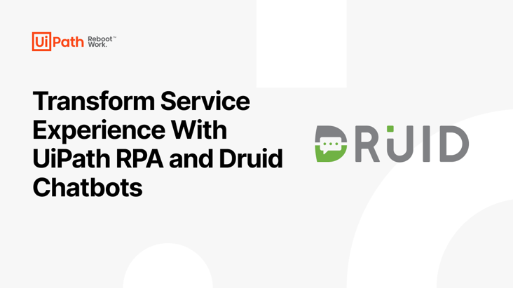 Transform Service Experience with UiPath RPA and Druid Chatbots