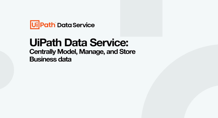 Model, Manage and Store Data with UiPath Data Service