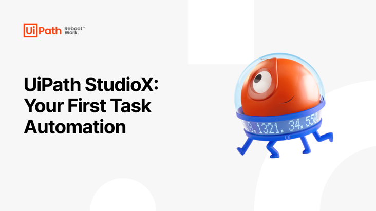 UiPath StudioX: Your First Task Automation
