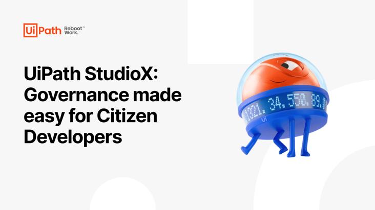 UiPath StudioX: Governance made easy for Citizen Developers